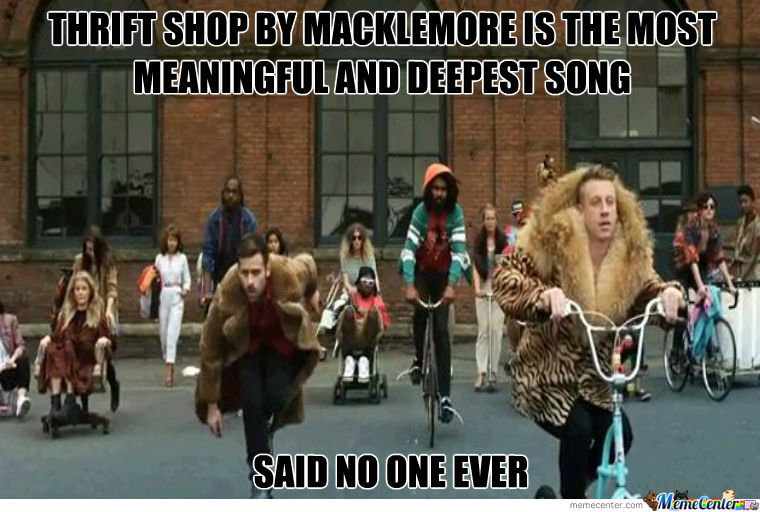 thrift shop by macklemore by bwk279 meme center