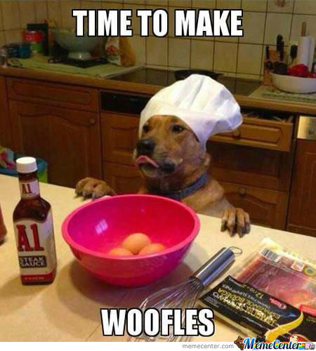 Time To Make Woofles.