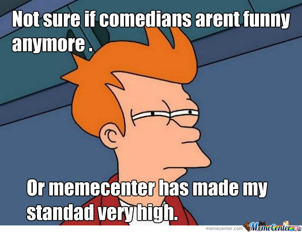 Not sure if comedians aren't funny anymore
