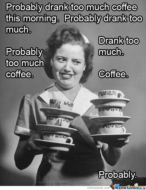 Too...much...coffee