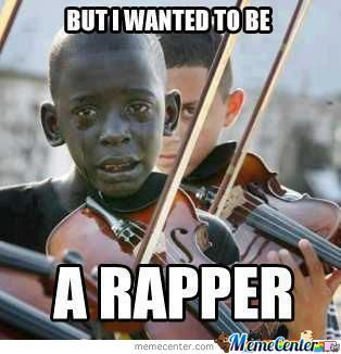 But i wanted to be a rapper
