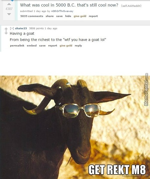 Trying To Look Cool But Failing Every Time , Dont Worry I Have The Solution For You , Step One : Buy A Goat