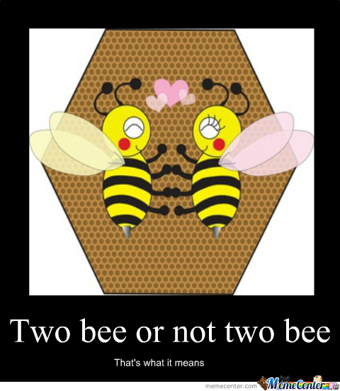 Two Bee Or Not Two Bee?