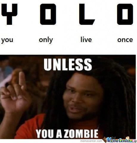 Unless You A Zombie.
