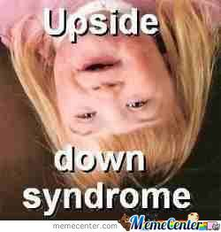 Upside Down Syndrome!