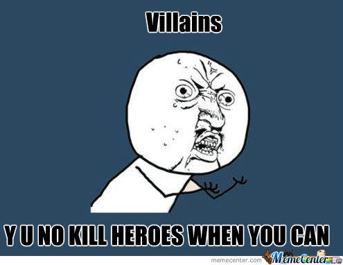 Villains Why Do You Take Your Time Just Shoot Him ..