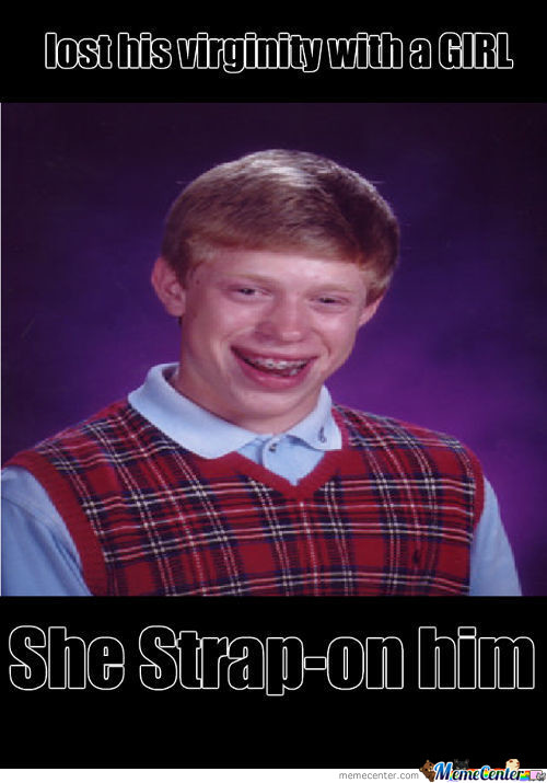 Virgin Bad Luck Brian ..not Anymore