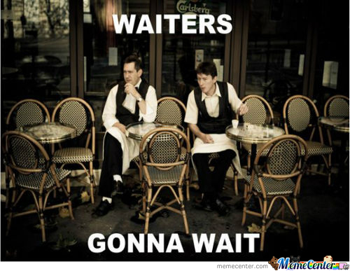 Waiters Gonna Wait