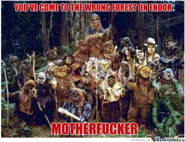 We Got Some Ewoks Over Here