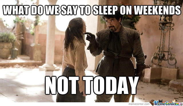 What Do We Say To Sleep On Weekends
