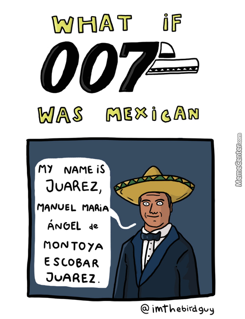 What If 007 Was Mexican