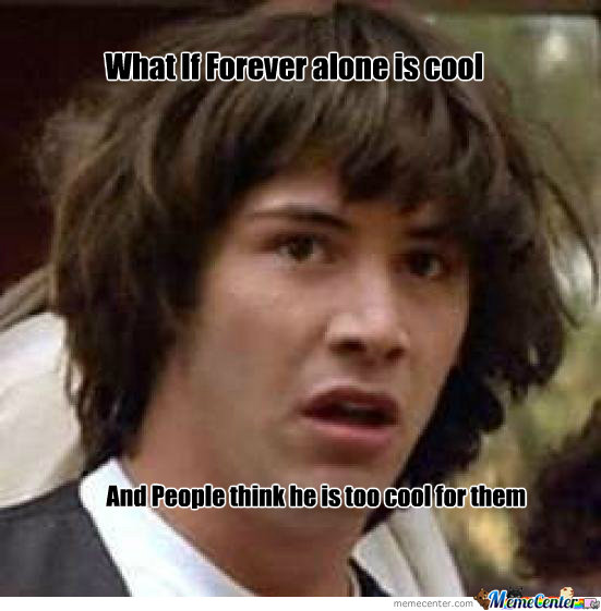 What If Forever Alone....