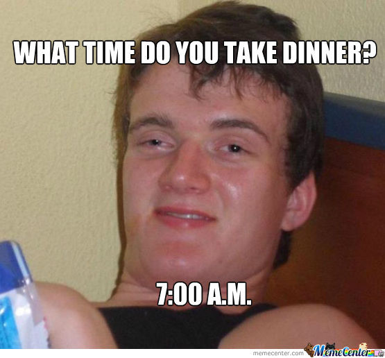 What Time Do You Take Dinner? 7:00 A.m.