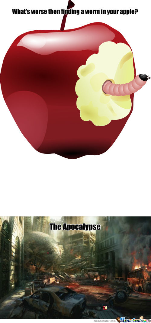 Whats Worse Then A Worm In Your Apple
