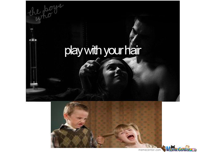 When Boys Play With Your Hair......