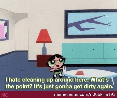 When My Parents Ask Me To Help Clean The House