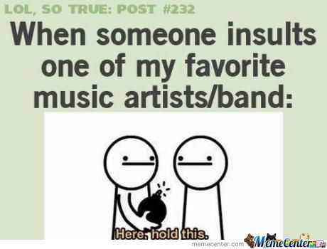 When Someone Insult's My Favorite Band!!