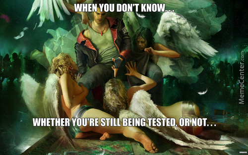 -When You Don't Know Whether You're Still Being Tested, Or Not....
