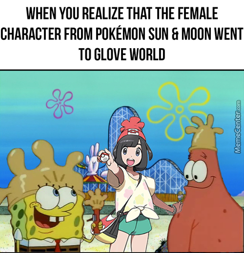 When You Realize That The Female Character From Pokémon Sun & Moon Went To Glove World