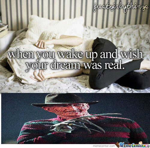 When You Wake Up And Wish Your Dream Was Real.