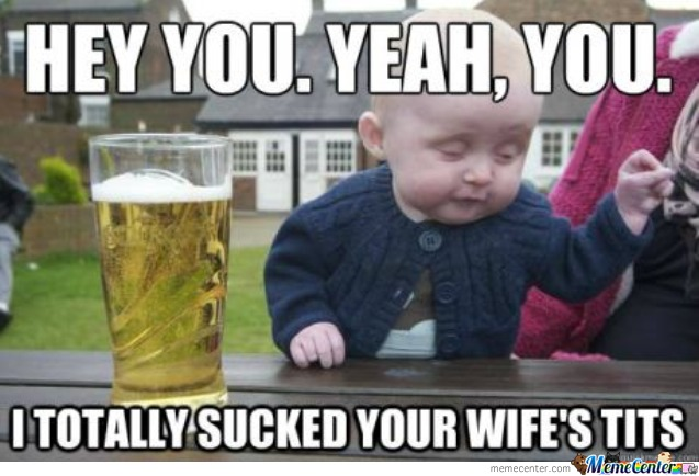 When Your Baby Gets Drunk...