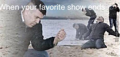 When Your Favorite Show Ends