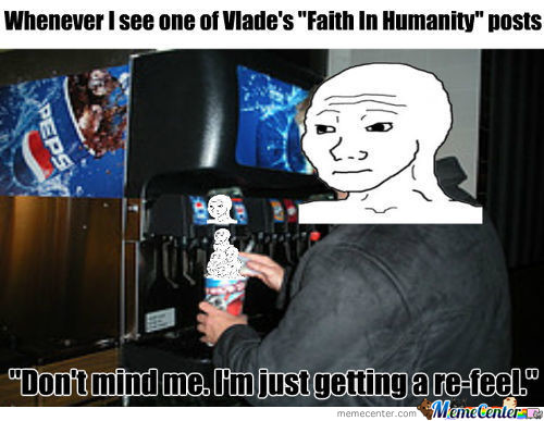 Whenever I See One Of Vlade's Faith In Humanity Posts