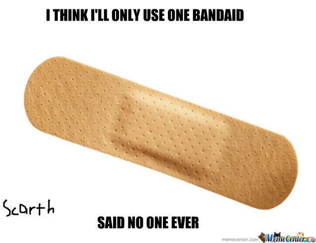 Where One Bandaid Is Simply Never Enough