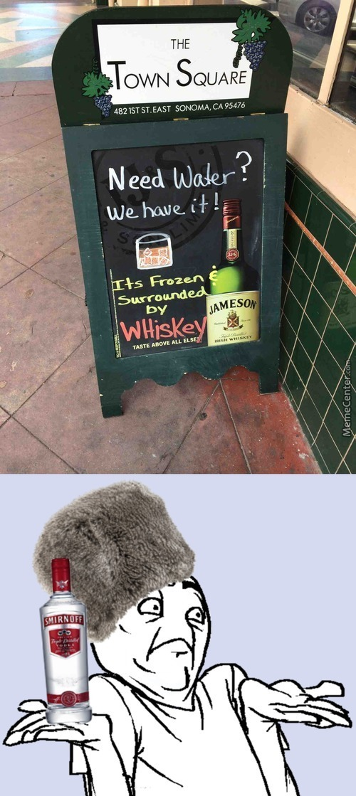 Whisky's Practically Water For Russians Anyways