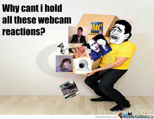 Why Can't I Hold All These Webcam Reactions?