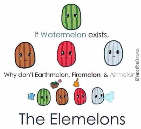 Why Don't Earthmelon, Firemelon And Airmelon?