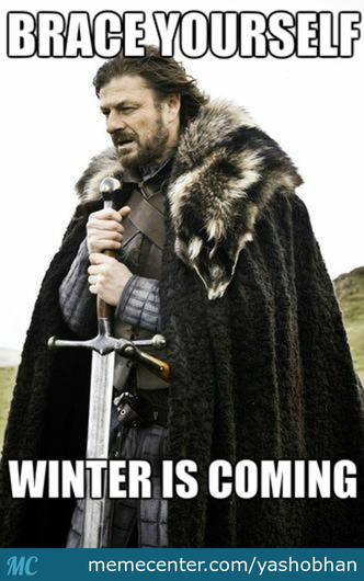 Winter Is Coming..