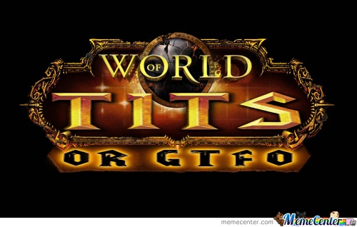 World Of Tits: Or Gtfo
