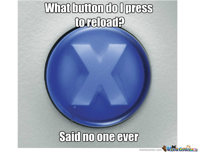 X Button, The God Of All Reload Buttons