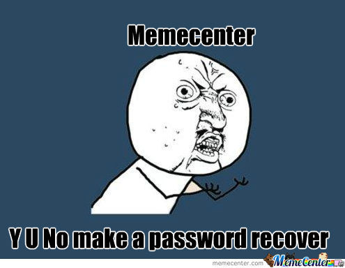 Y U No Make A Password Recover