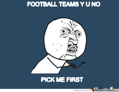 Y U No Pick Me Footballers
