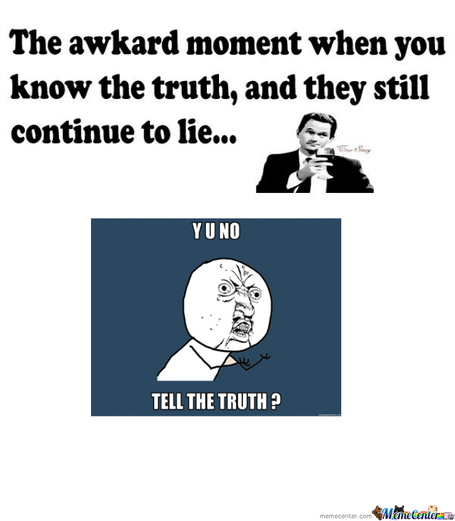 Y U No Tell The Truth Finally...