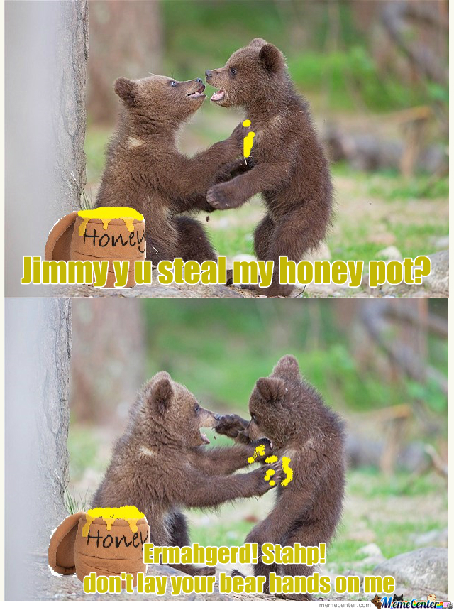 Y U Steal My Honey Pot Jimmy?!