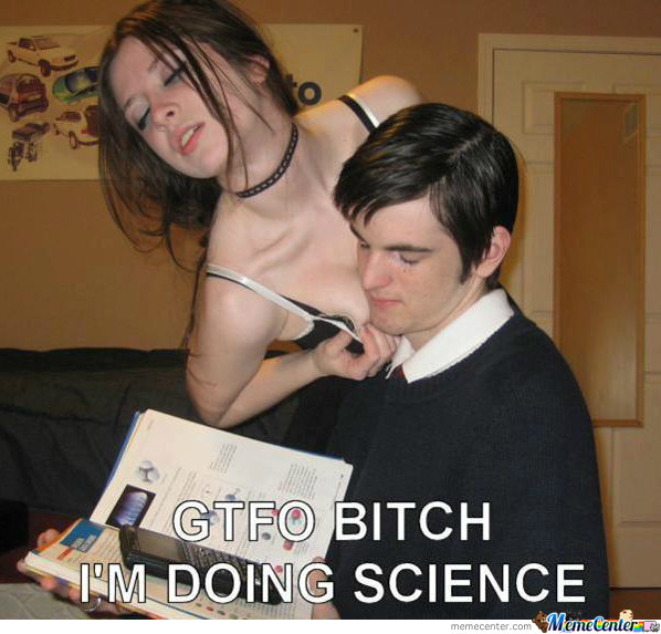 Yeah, Science Bitch!