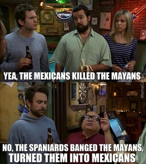 Yeah, The Mexicans Killed The Mayans