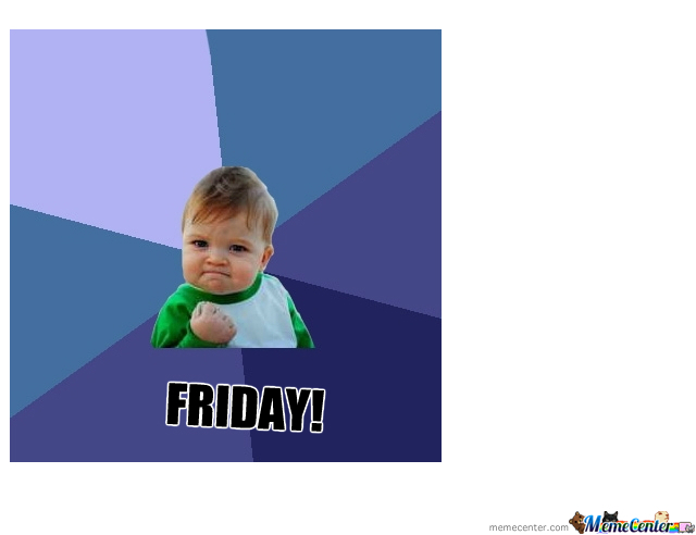 Yes Its Friday!