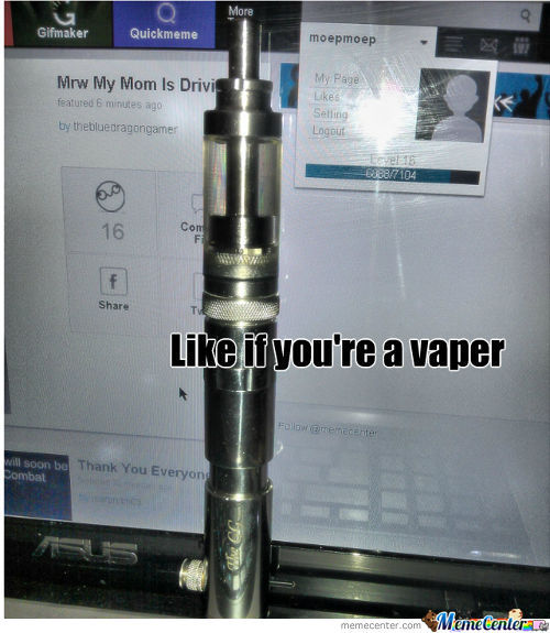 Yo, Any Vapers On Memecenter?