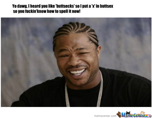 Yo Dawg Buttsecks