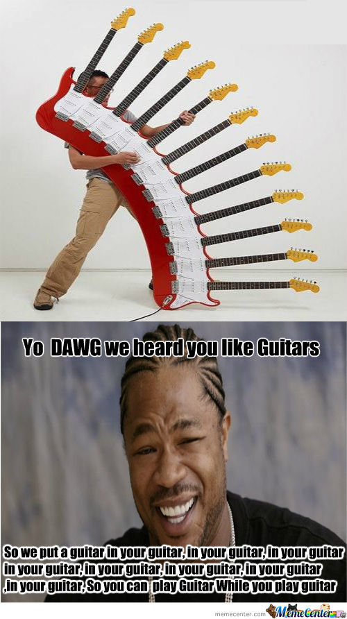 Yo Dawg , Do U Really Love Guitars?