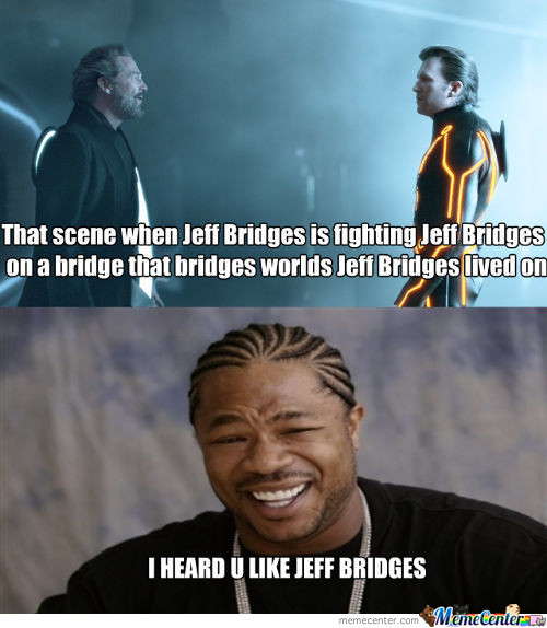 Yo Dawg, I Heard U Like Jeff Bridges