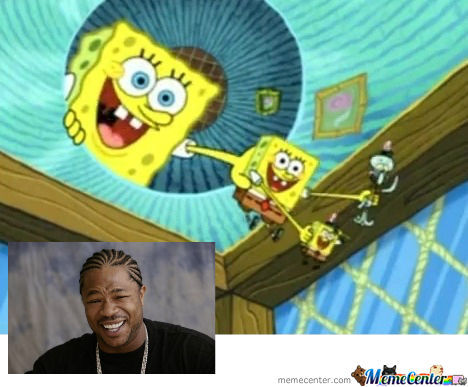 Yo Dawg We Heard You Like Spongebob