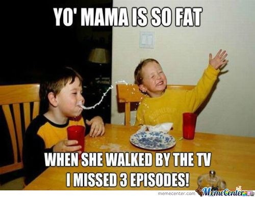 Yo' Mama Is So Fat...