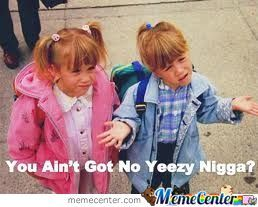 You Aint Got No Yeezy?