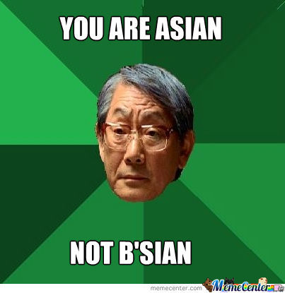 You Are Asian Not B'sian