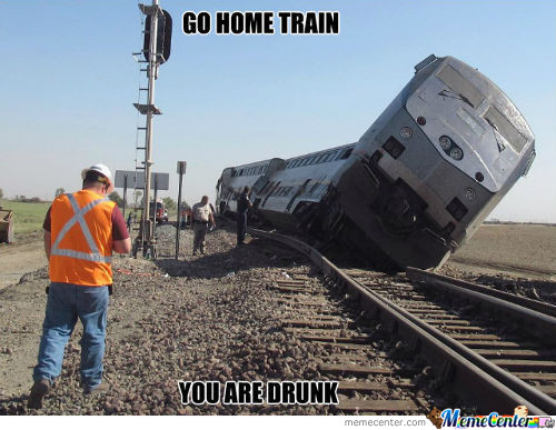 You Are Drunk Train!
